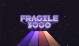 Fragile 3000