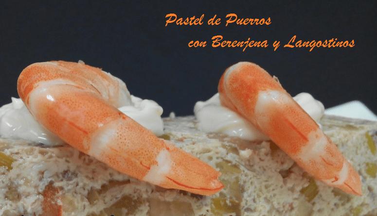 Pastel de Puerros con Berenjena y Langostinos