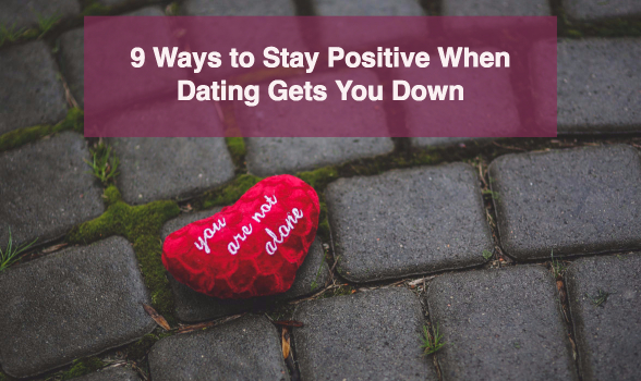 Dating Gets You Down