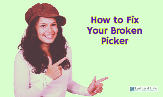How to Fix Your Broken Picker - Last First Date | Last First