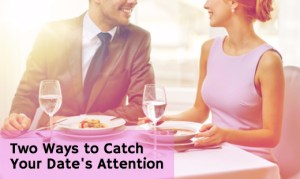 Catch Your Date's Attention