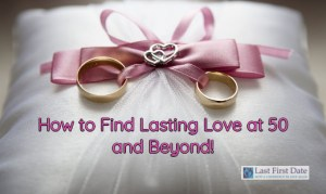 find lasting love at 50