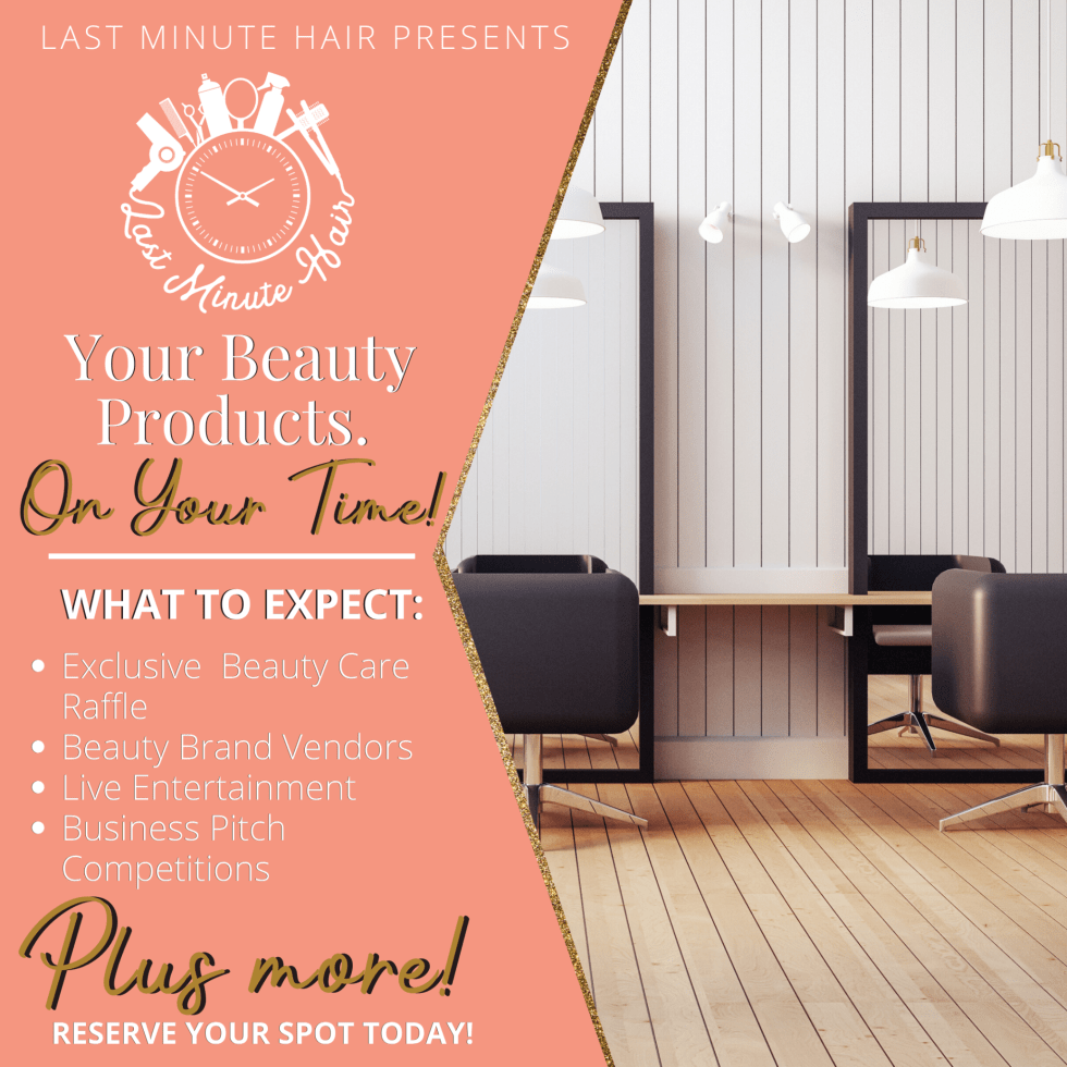 What to expect: Exclusive beauty care raffle Beauty brand vendors Live entertainment Beauty pitch competition  Your beauty products. On your time. Last Minute Hair Presents Beauty Expo