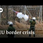 EU refugee disaster: Tensions excessive on Turkey's border with Greece | Deal with Europe