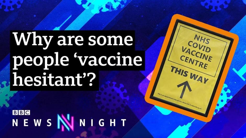Coronavirus: What's behind vaccine-hesitancy? – BBC Newsnight