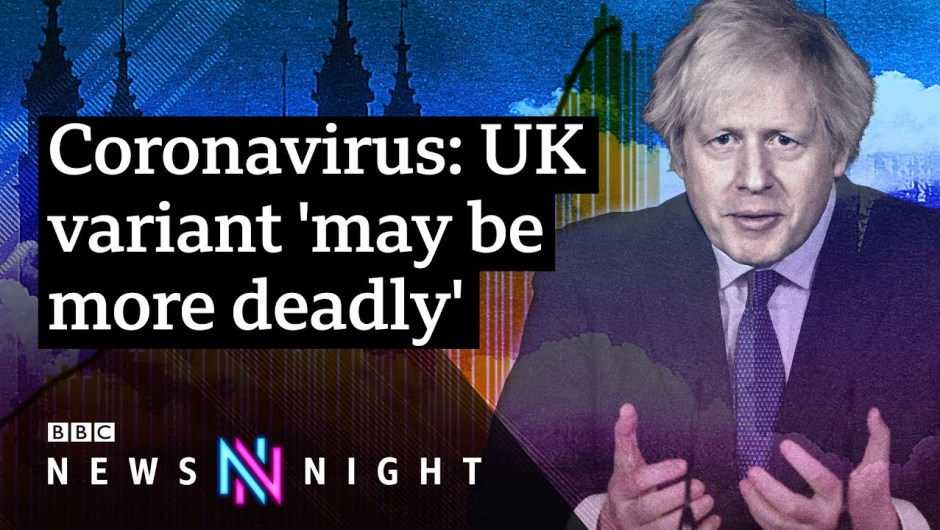 UK coronavirus variant 'could also be extra lethal': What now for the UK? – BBC Newsnight