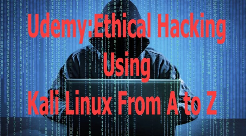 Udemy:Ethical Hacking Using Kali Linux From A to Z(Free Download Link)