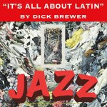 It's all about Latin Jazz by Dick Brewer