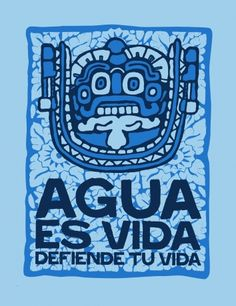 Agua Es Vida- Arte by Jesus Barraza. Visit dignidadrebelde.com to support this artist and artist collective.