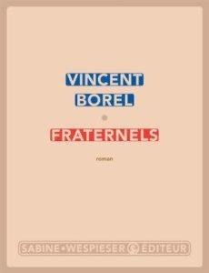 fraternels-vincent-borel-sabine-wespieser-editions
