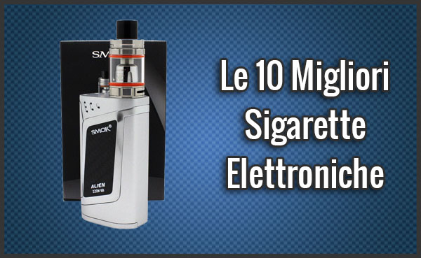 Le 10 Migliori Sigarette Elettroniche  Quale Scegliere Dicembre 2018