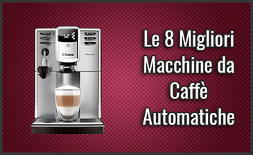 Le 8 Migliori Macchine Da Caffè Automatiche Recensioni