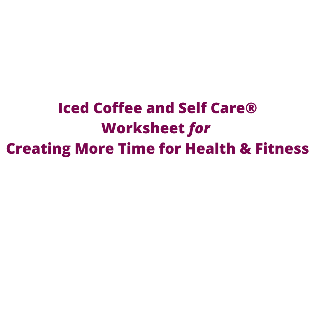 Worksheet For Prioritizing Fitness And Self Care Iced