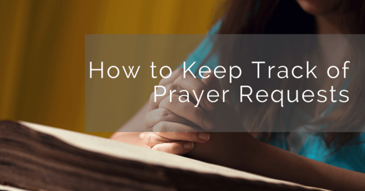 How to Keep Track of Prayer Requests So You Don't Forget to Pray