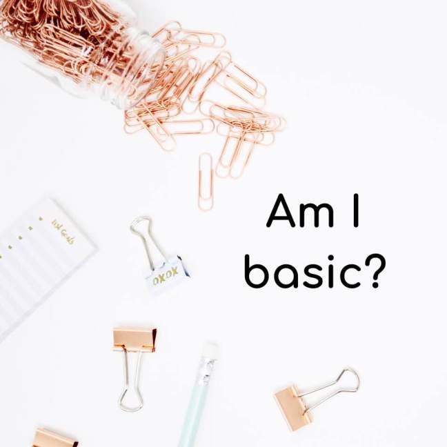 Am I basic? || Random thoughts