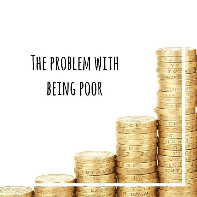 The problem with being poor
