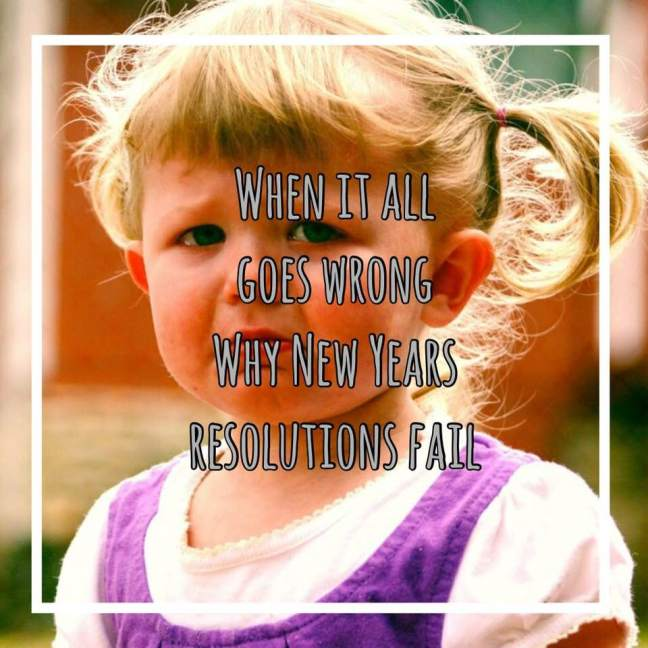 When it all goes wrong || why new years resolutions fail