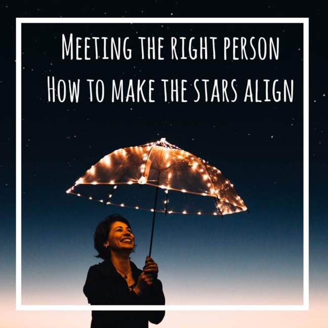 meeting the right person || how to make the stars align