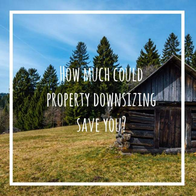 how much could property downsizing save you?
