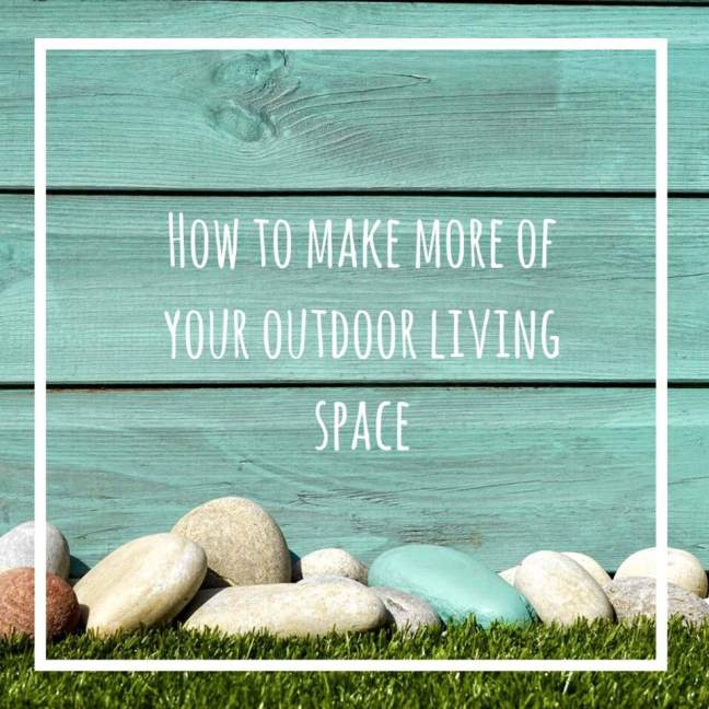 how to make the most of your outdoor living space
