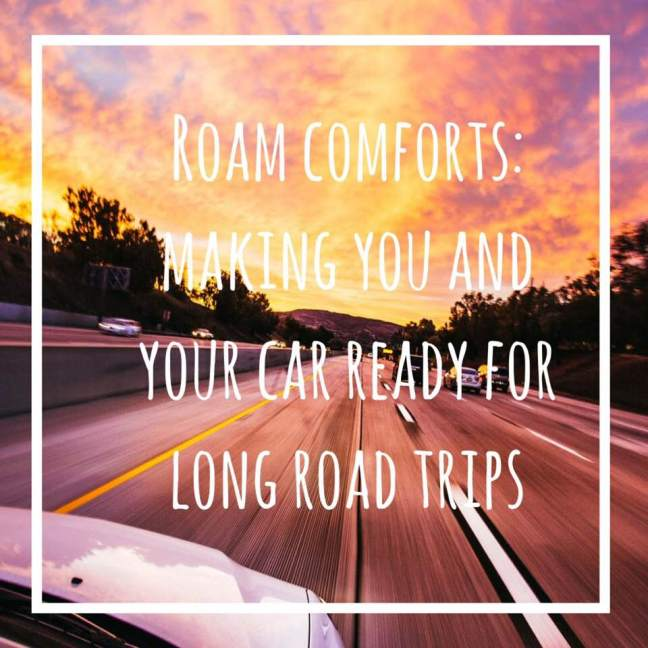 roam comforts \\ making you and your car ready for long road trips