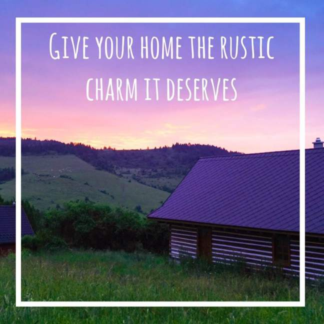 give your home the rustic charm it deserves