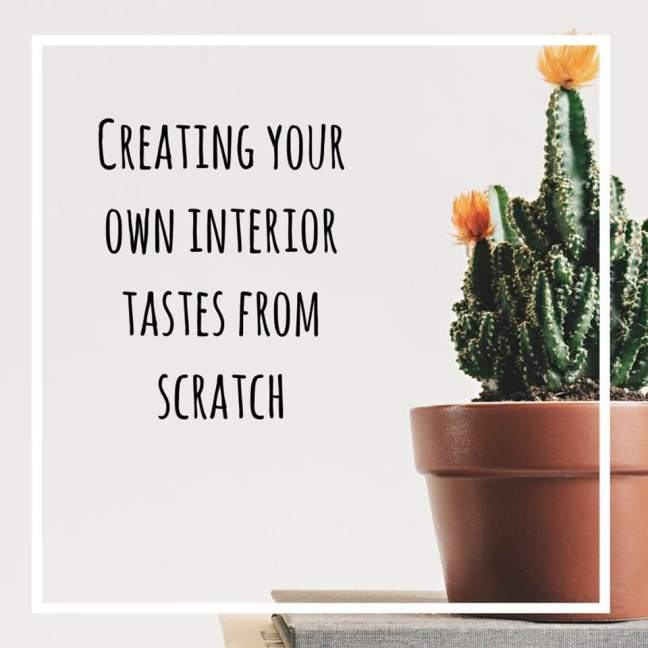 creating your own interior tastes from scratch