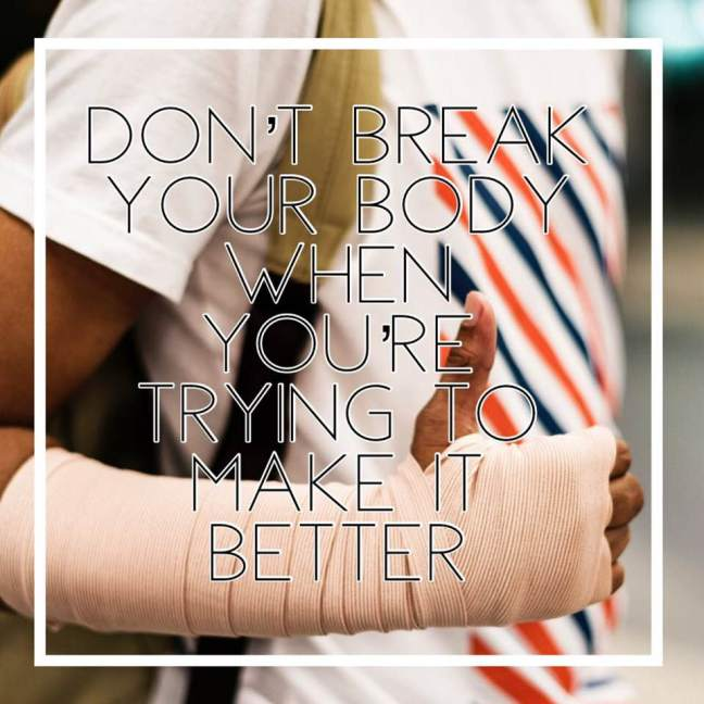 Don't Break Your Body When You're Trying To Make It Better