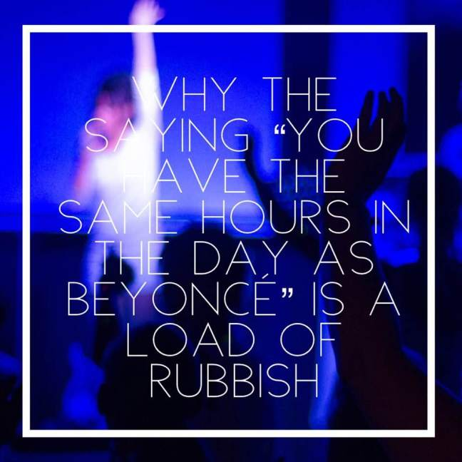 """Why the saying """"you have the same hours in the day as Beyonce"""" is a load of rubbish"""