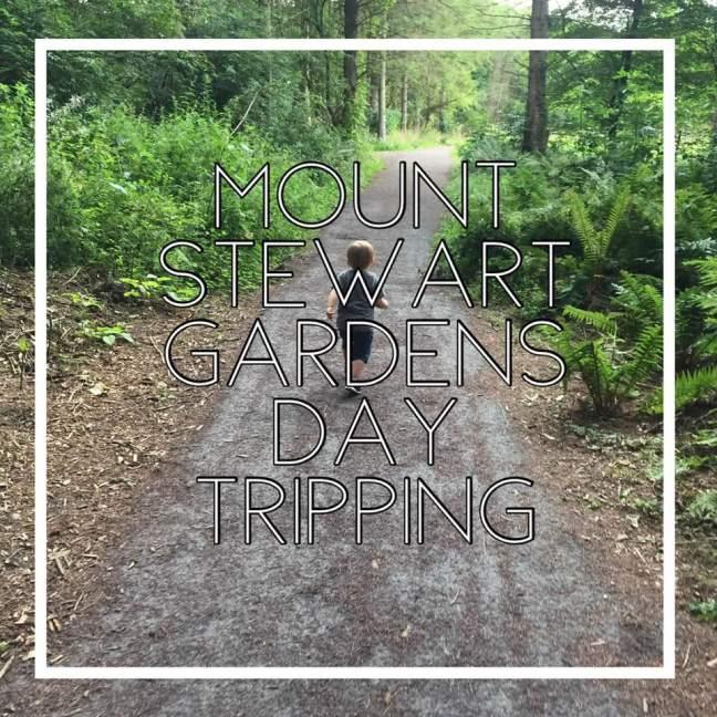 Mount Stewart Gardens || Day Tripping