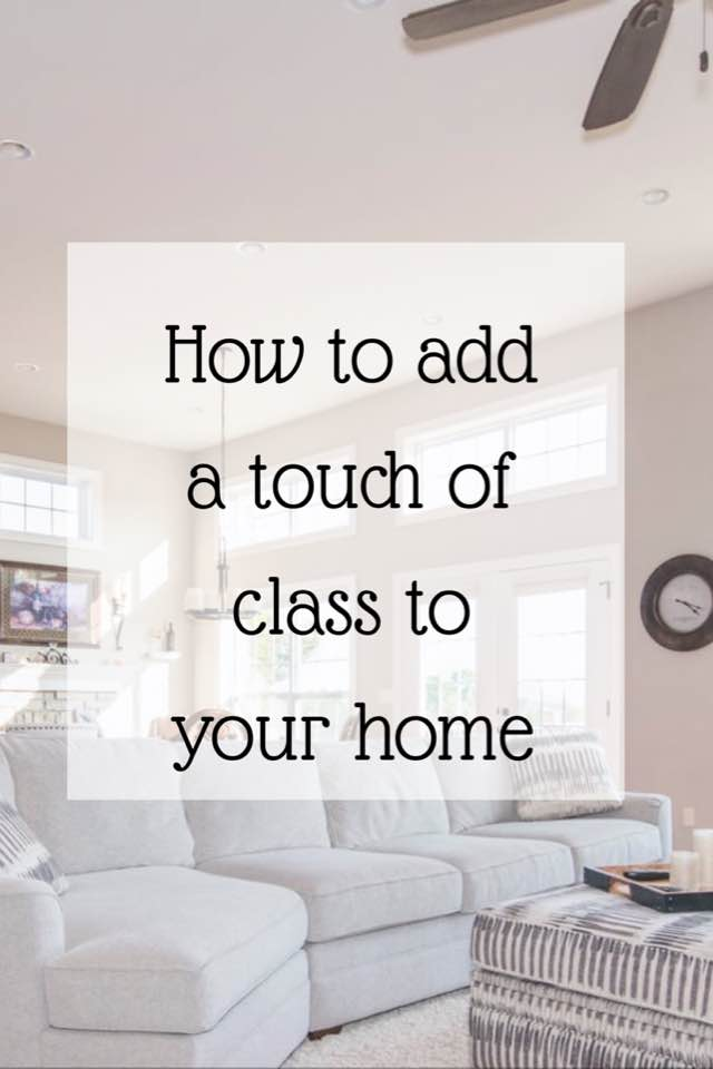 How To Add A Touch Of Class To Your Home