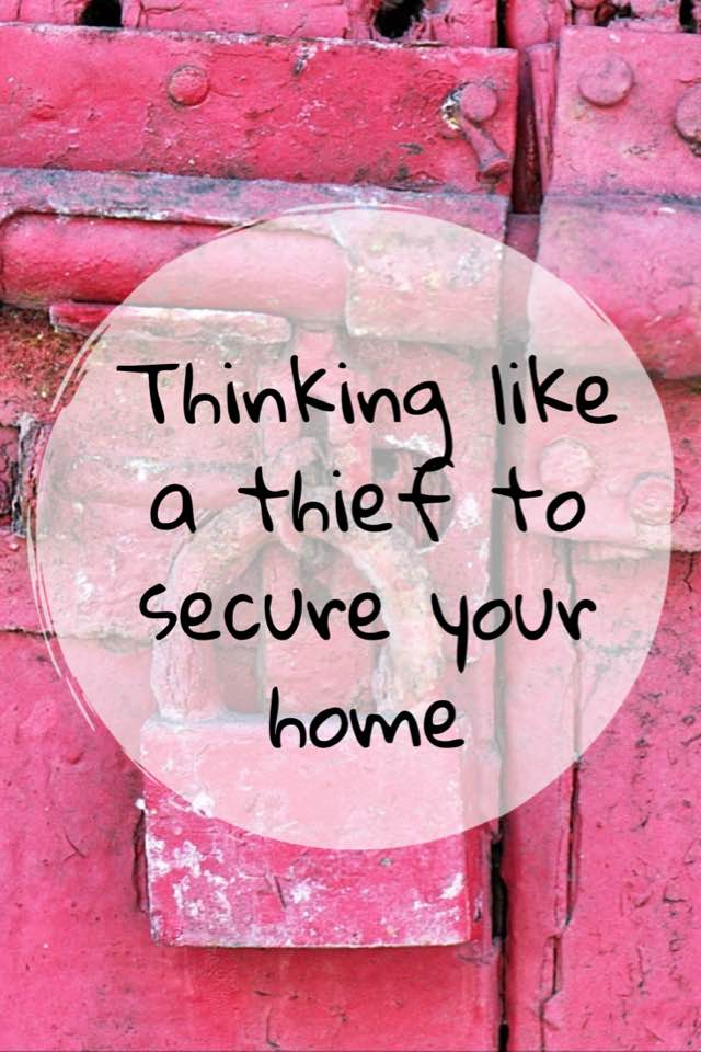 Thinking Like A Thief To Secure Your Home