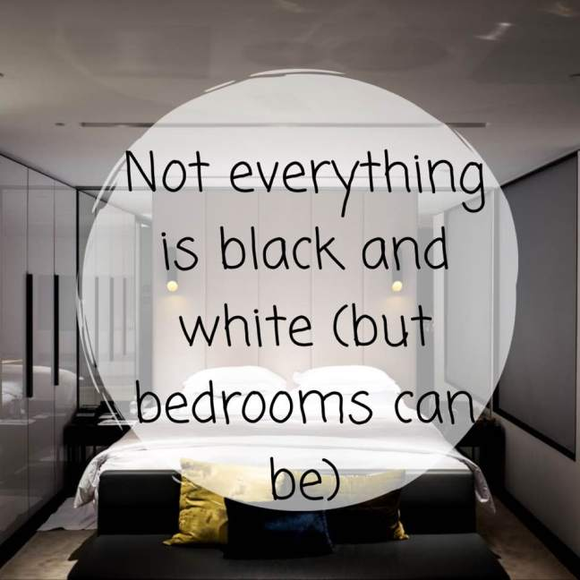 Not Everything Is Black And White (But Bedrooms Can Be)