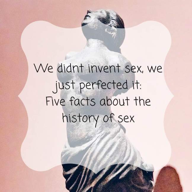 We didn't invent sex, we just perfected it || Five facts about the history of sex