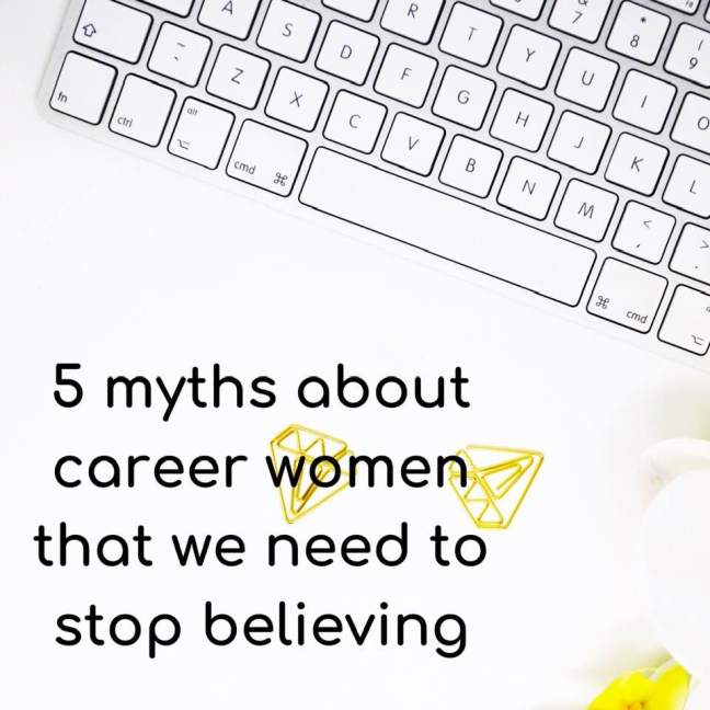 5 myths about career women that we need to stop believing