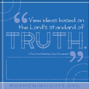 """""""View ideas based on the Lord's standard of truth."""" -Doctrinal Mastery Core Document"""