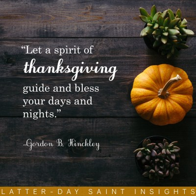 """Photo of orange squash beside potted succulent plants with a quote by Gordon B. Hinckley that says, """"Let a spirit of thanksgiving guide and bless your days and nights."""""""