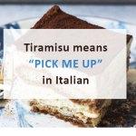 """Tiramisu means """"Pick Me Up"""" in Italian"""