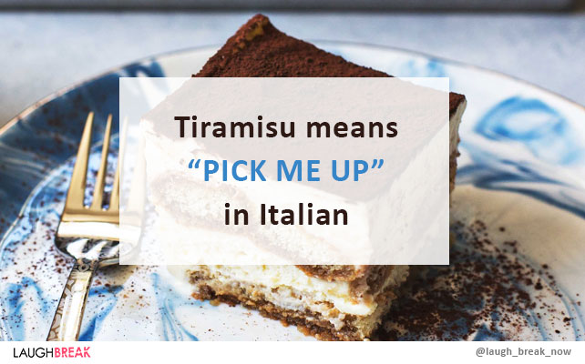 "Tiramisu means ""Pick Me Up"" in Italian"