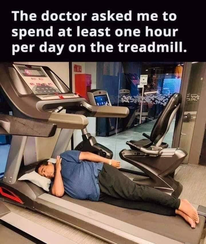 Spend at least one hour a day on treadmill