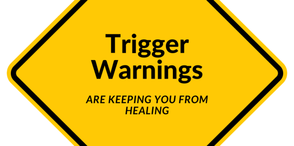 Trigger Warnings Keeps You Stuck In Pain