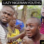 LAZY NIGERIAN YOUTHS (Mark Angel Comedy) (Episode 157)