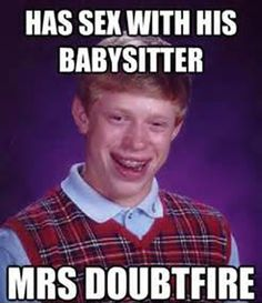 Bad Luck Brian Sex With Babysitter