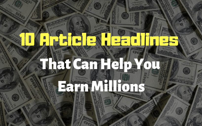 10 Article Headlines That Can Help You Earn Millions
