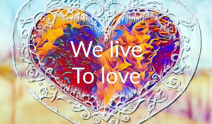 We Live To Love