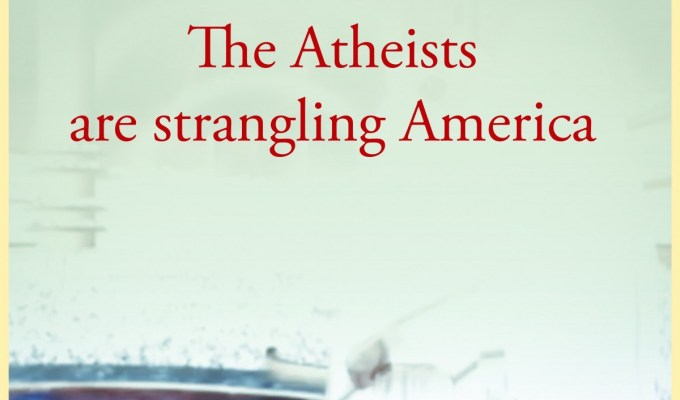 The Atheists Are Strangling America