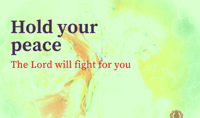 Hold Your Peace And Let God Fight For You
