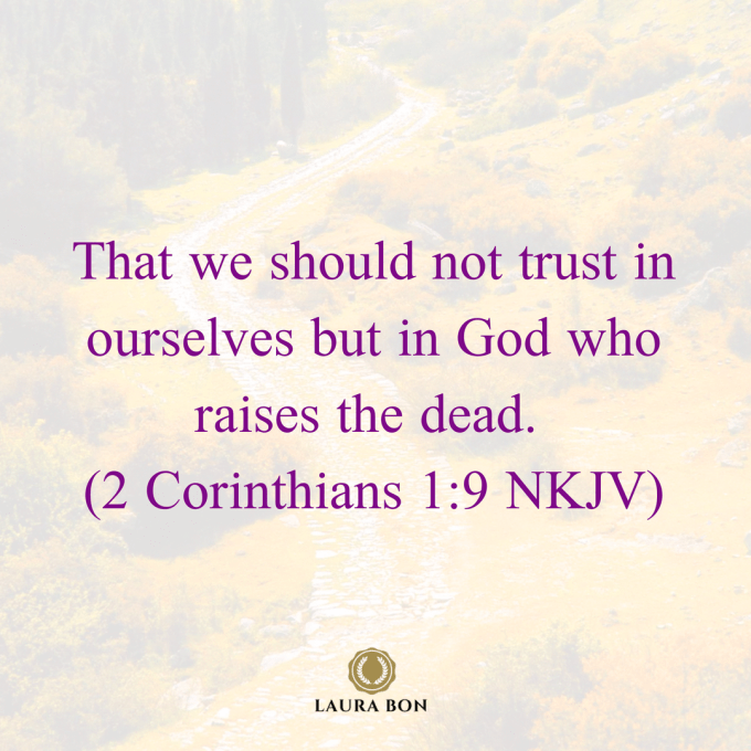 That we should not trust in ourselves but in God who raises the dead, (2 Corinthians 1_9 NKJV).png