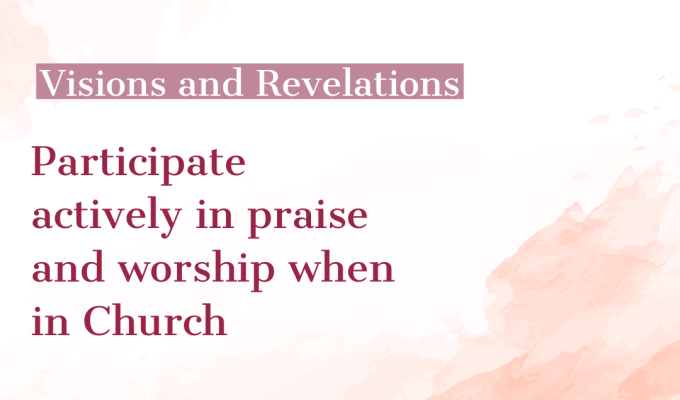 Visions And Revelations –  Participate Actively In Praise And Worship When In Church