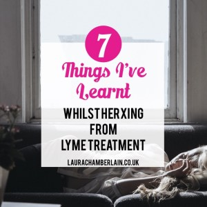 Seven things I've learnt whilst herxing from Lyme Disease